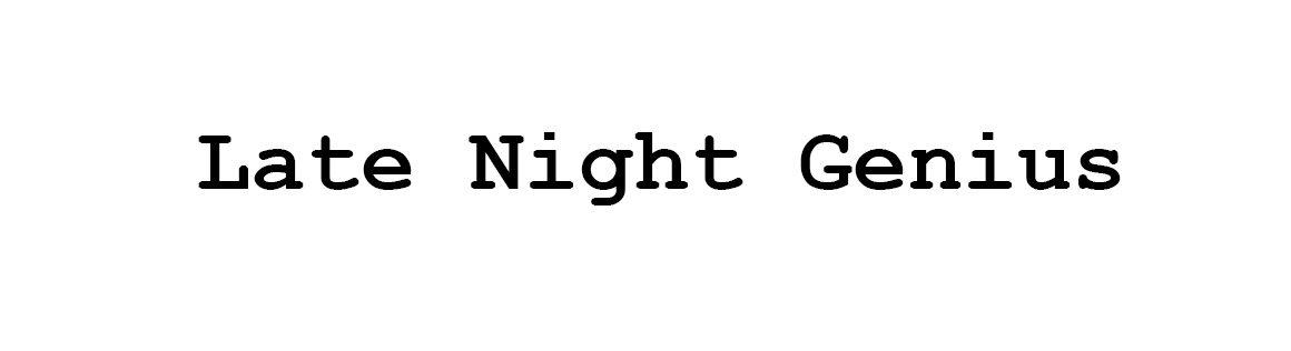LATE NIGHT GENIUS